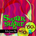 Sugar Sugar Hits from the 50s & 60s