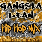 Gangsta Lean: Hip Hop Mix &#91;Explicit&#93;