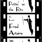 Puttin&#39; on the Ritz: The Essential Fred Astaire