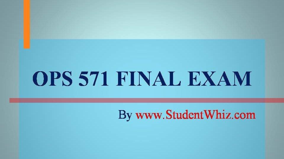 ops 571 operations management final exam