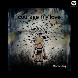 courage my love becoming